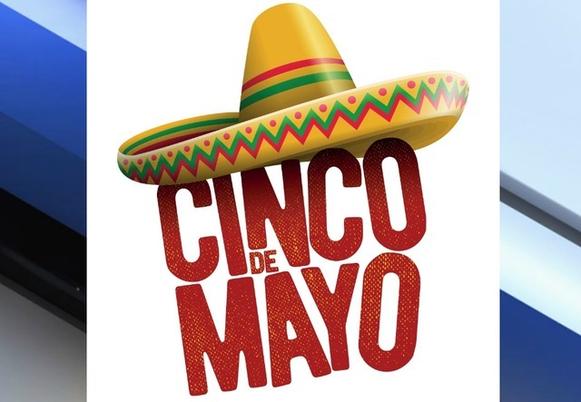 Cinco de Mayo has arrived
